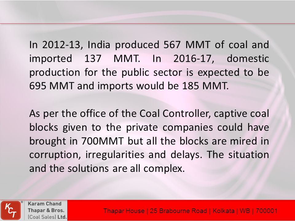In 2012-13, India produced 567 MMT of coal and imported 137 MMT