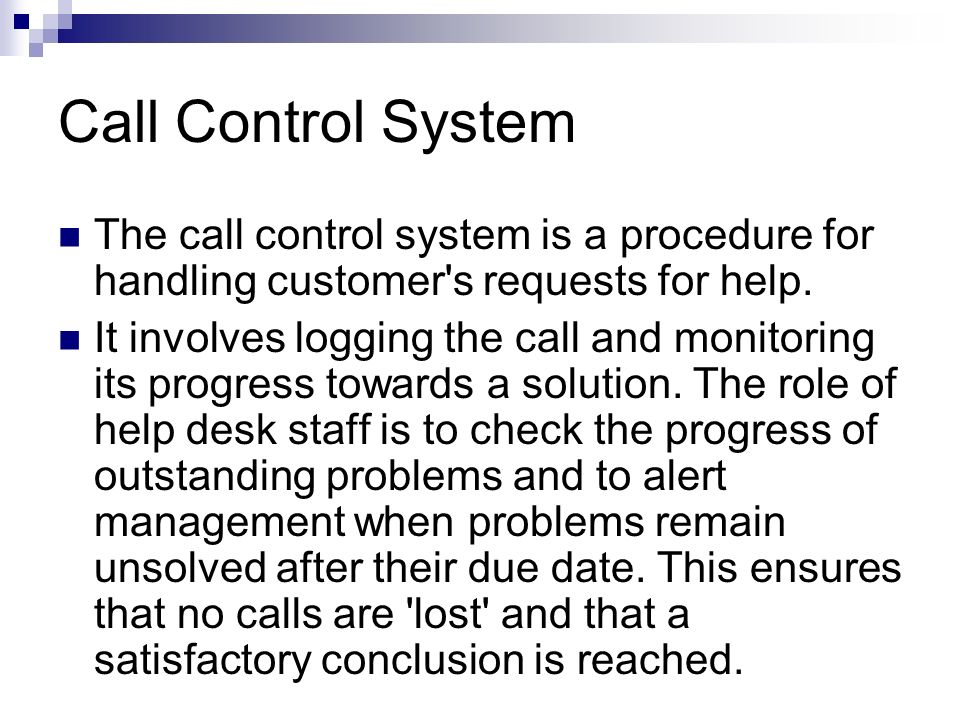 Call Control System The call control system is a procedure for handling customer s requests for help.