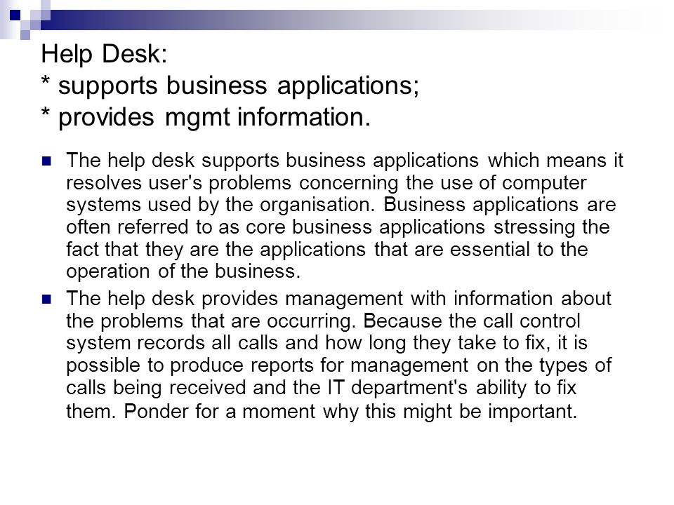 Help Desk: * supports business applications; * provides mgmt information.