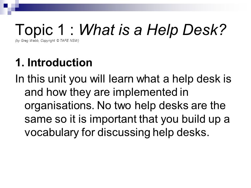Topic 1 : What is a Help Desk (by Greg Webb, Copyright © TAFE NSW)