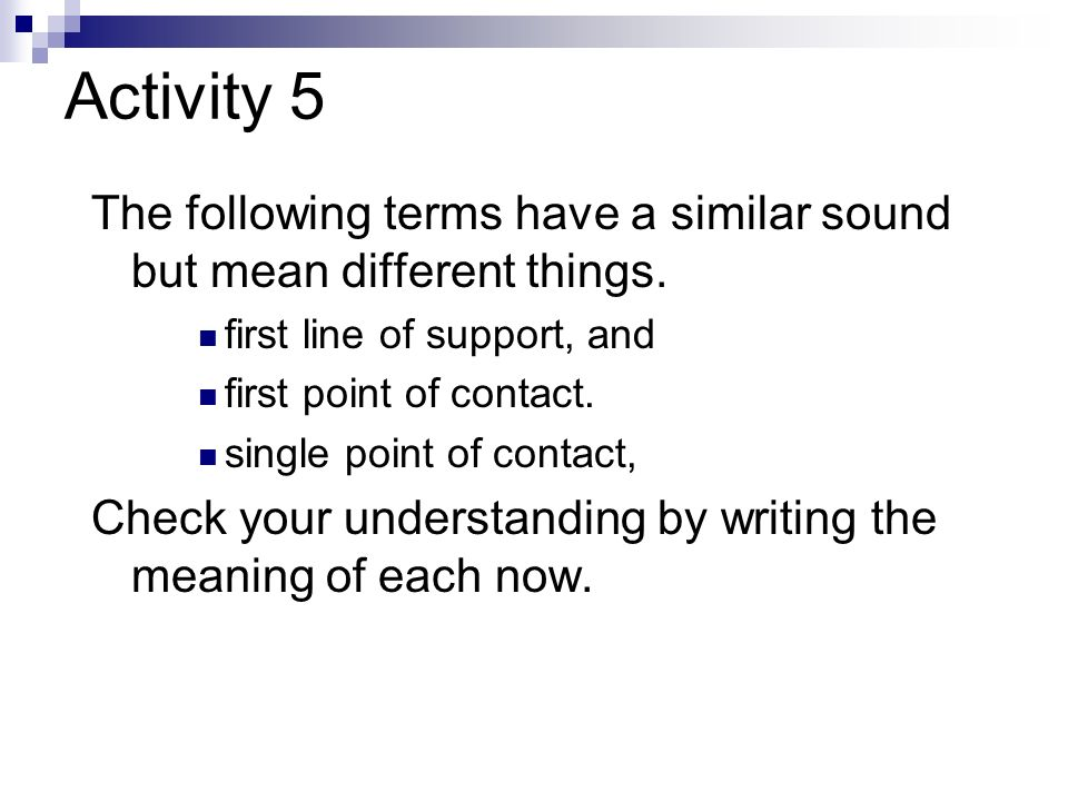 Activity 5 The following terms have a similar sound but mean different things. first line of support, and.