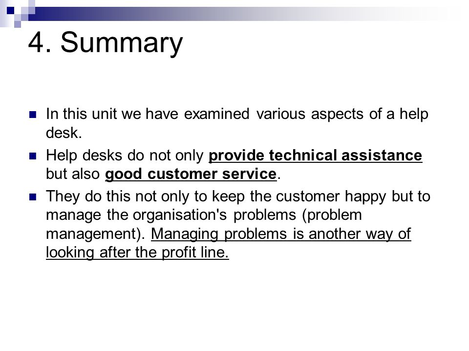 4. Summary In this unit we have examined various aspects of a help desk.