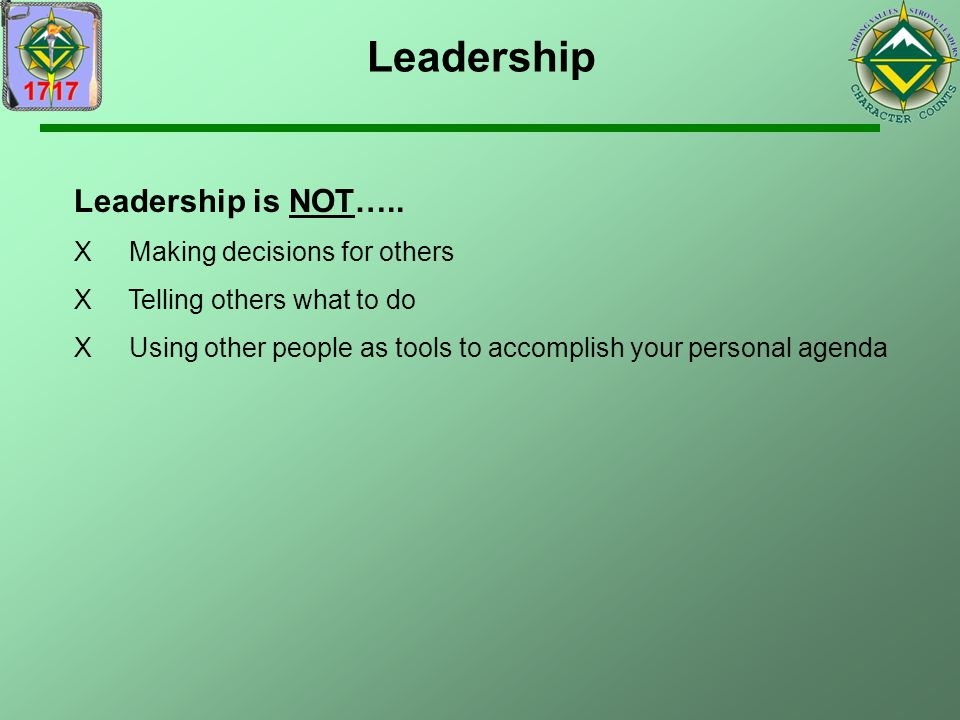 Leadership Leadership is NOT….. Making decisions for others