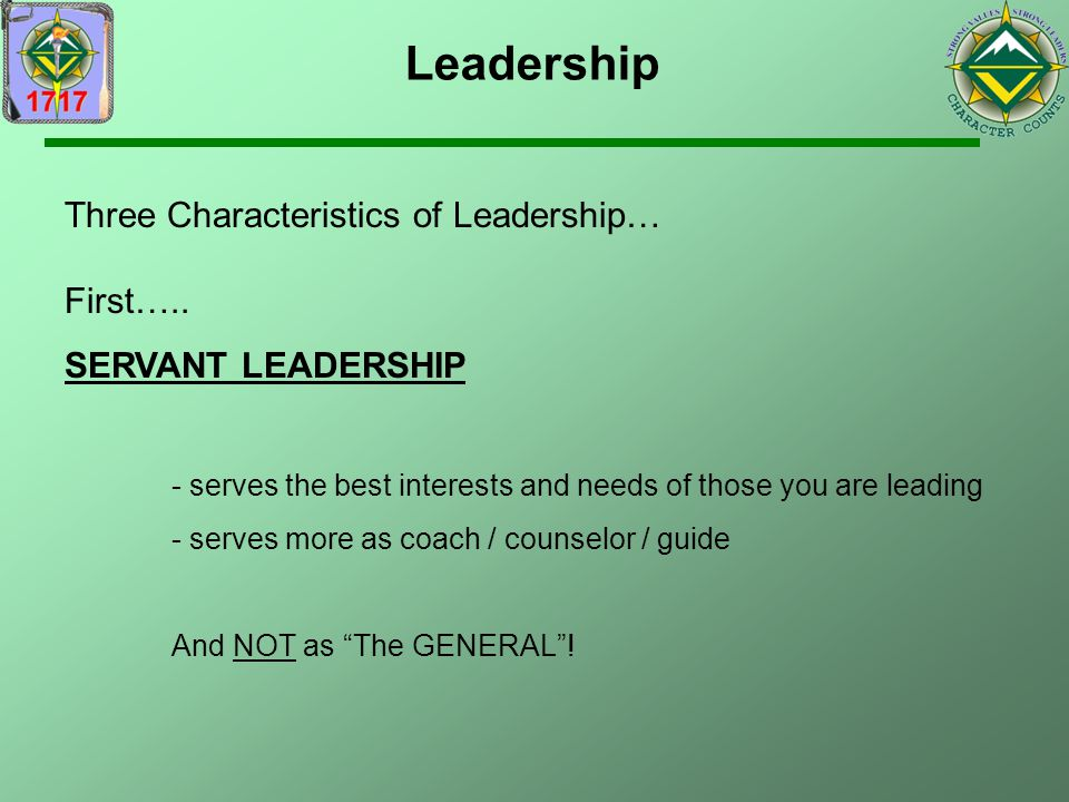 Leadership Three Characteristics of Leadership… First…..