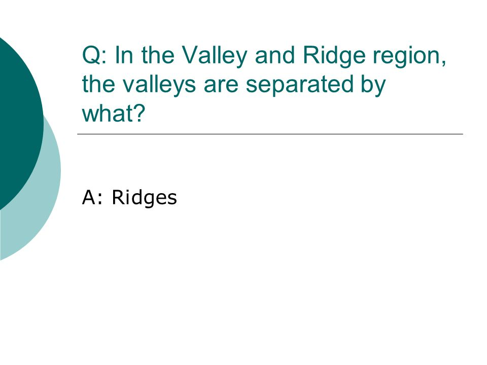 Q: In the Valley and Ridge region, the valleys are separated by what