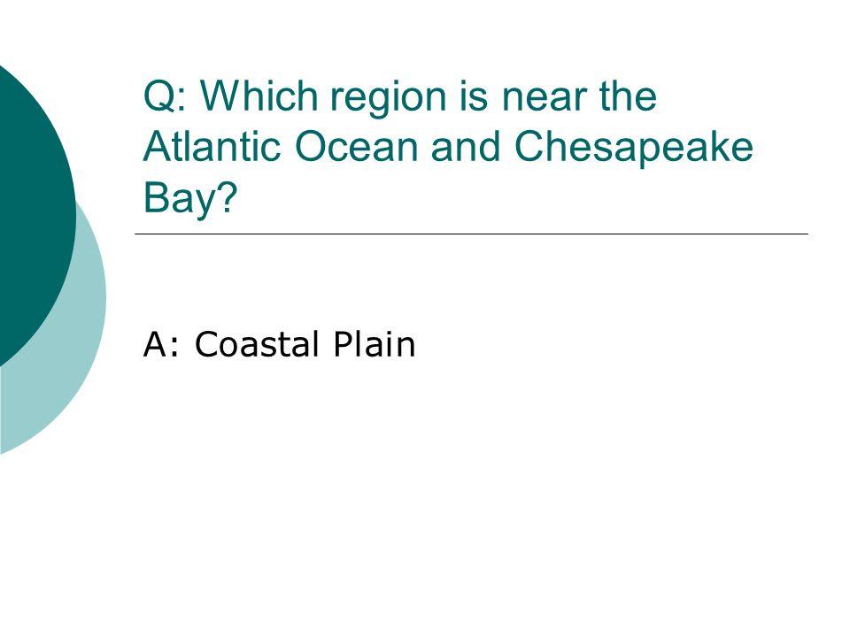 Q: Which region is near the Atlantic Ocean and Chesapeake Bay