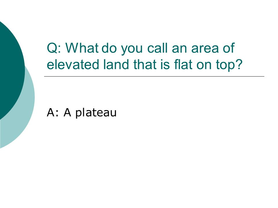 Q: What do you call an area of elevated land that is flat on top