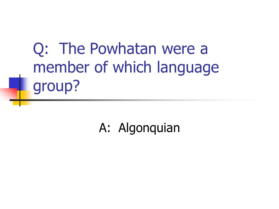 Q: The Powhatan were a member of which language group
