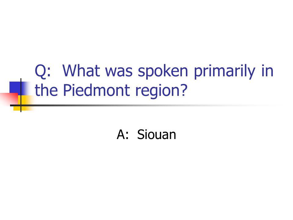 Q: What was spoken primarily in the Piedmont region