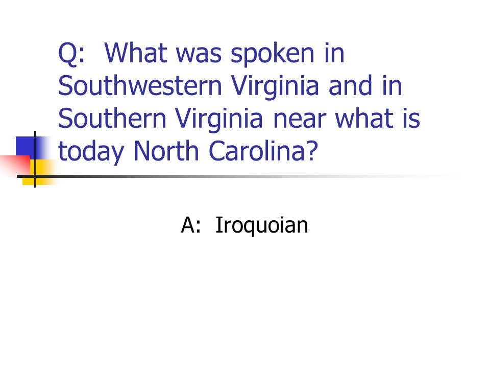 Q: What was spoken in Southwestern Virginia and in Southern Virginia near what is today North Carolina