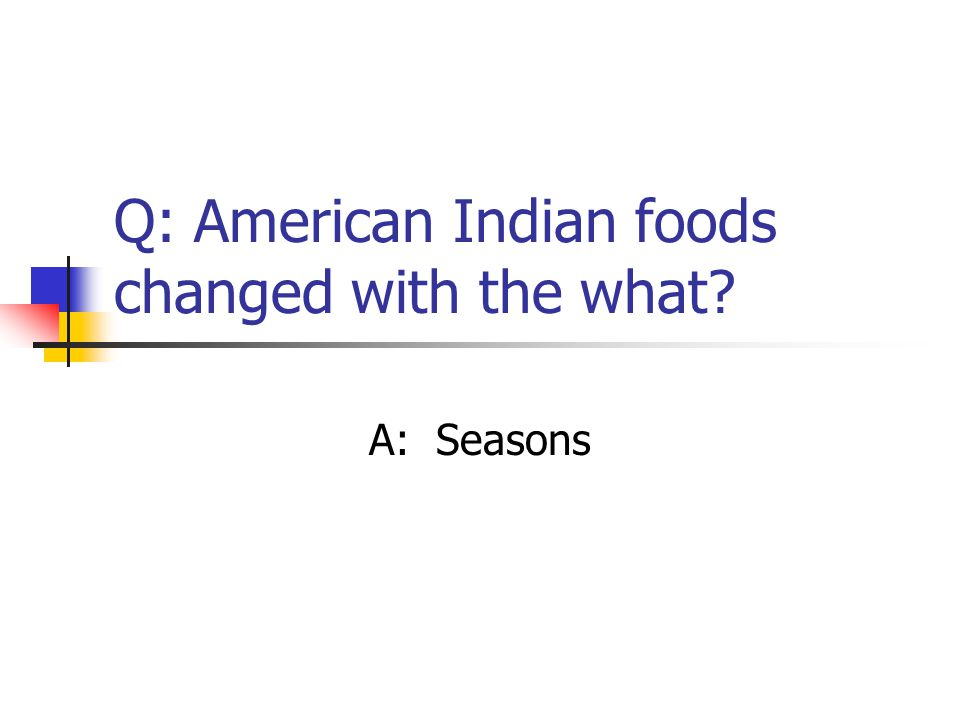 Q: American Indian foods changed with the what