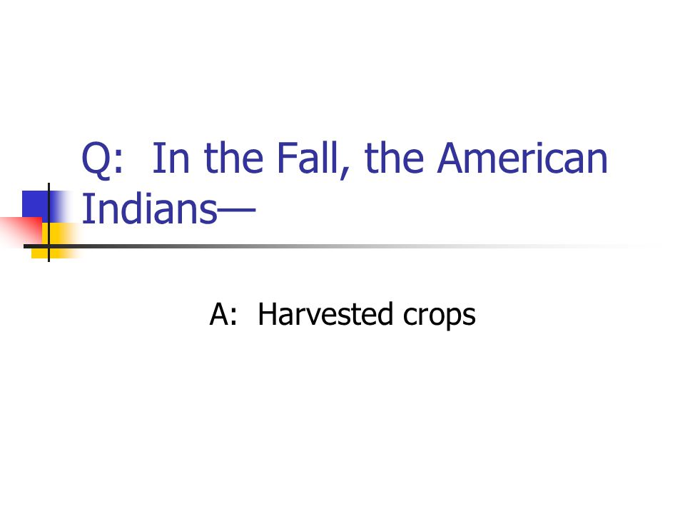 Q: In the Fall, the American Indians—