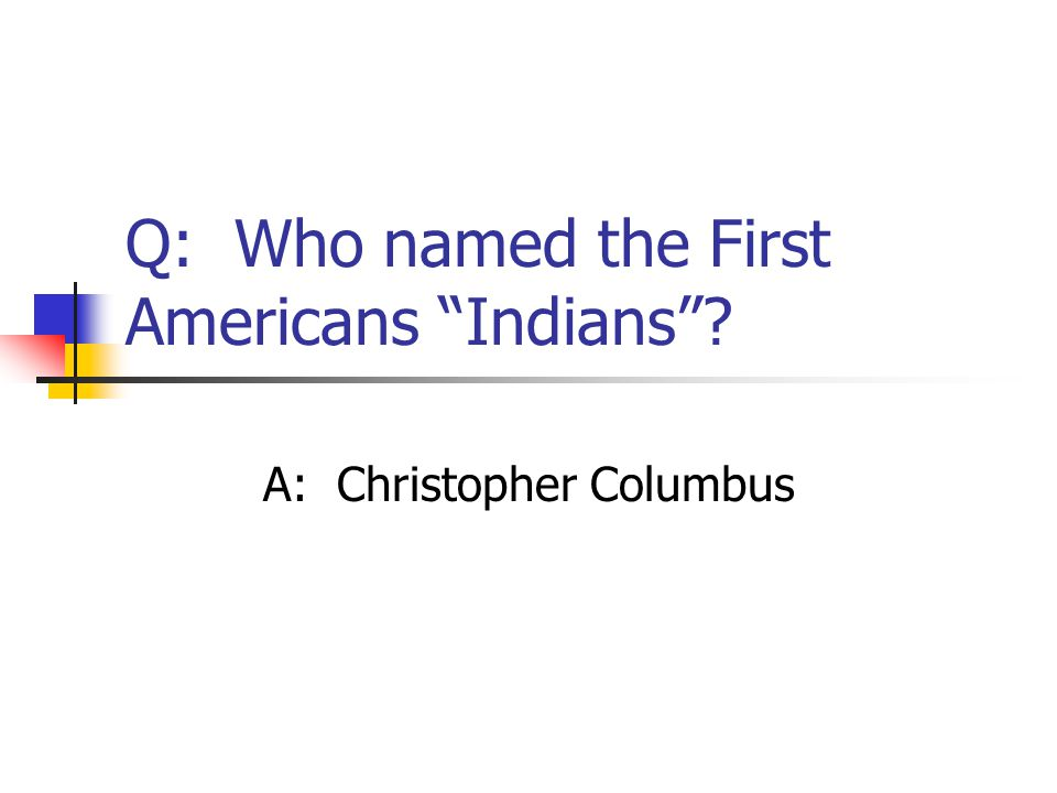 Q: Who named the First Americans Indians