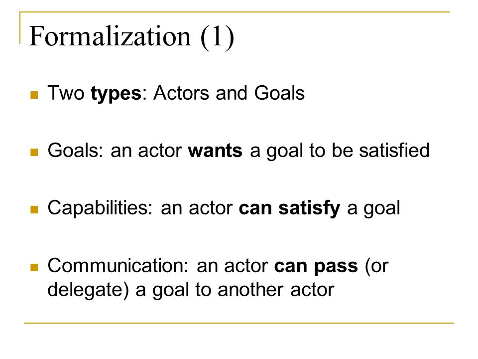 Formalization (1) Two types: Actors and Goals