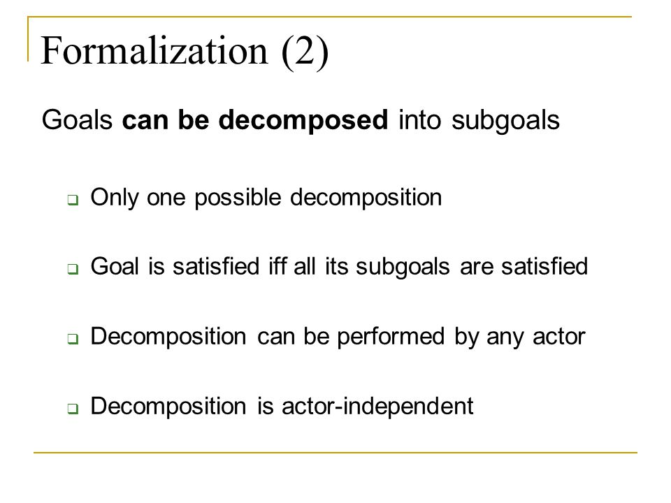 Formalization (2) Goals can be decomposed into subgoals