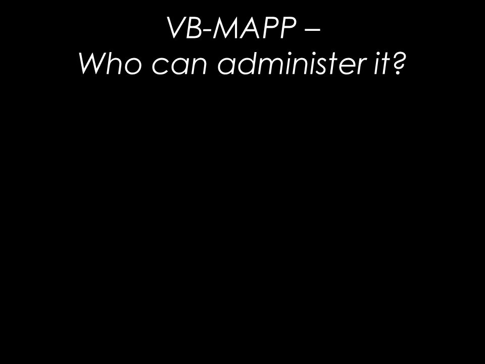 VB-MAPP – Who can administer it