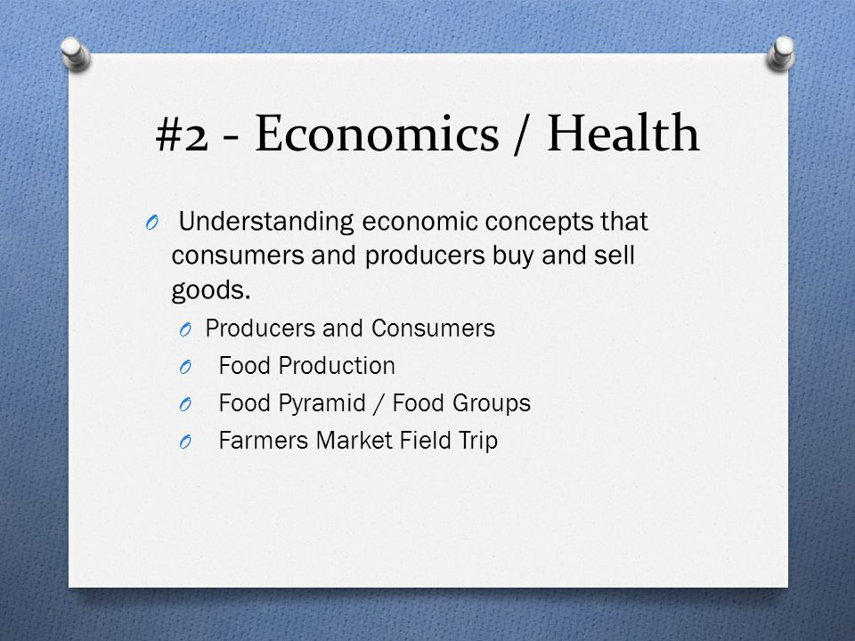 #2 - Economics / Health Understanding economic concepts that consumers and producers buy and sell goods.