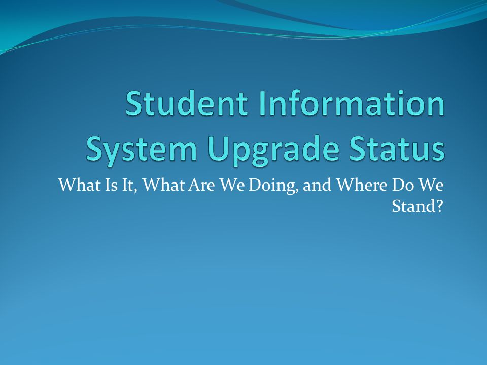 Student Information System Upgrade Status