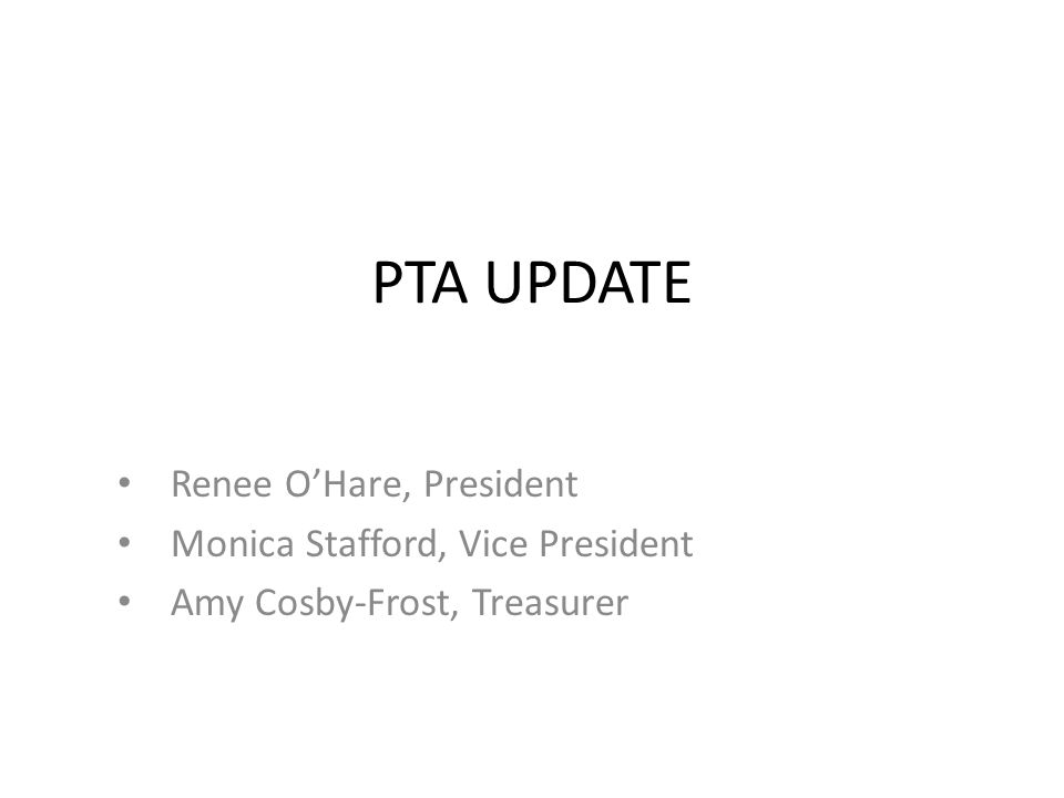 PTA UPDATE Renee O'Hare, President Monica Stafford, Vice President