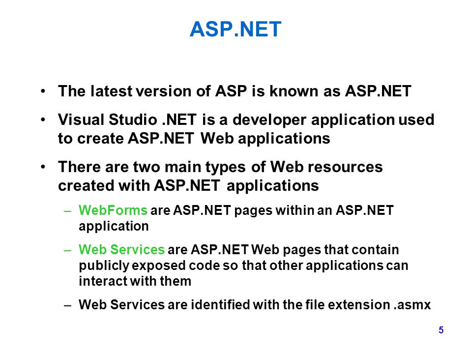 ASP.NET The latest version of ASP is known as ASP.NET