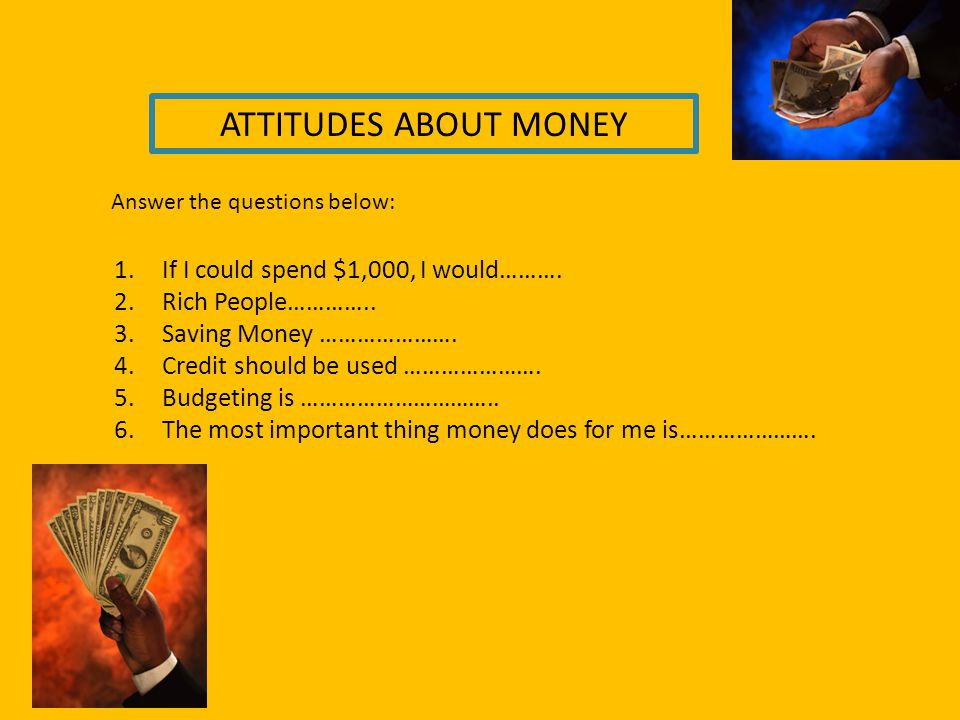 ATTITUDES ABOUT MONEY If I could spend $1,000, I would……….