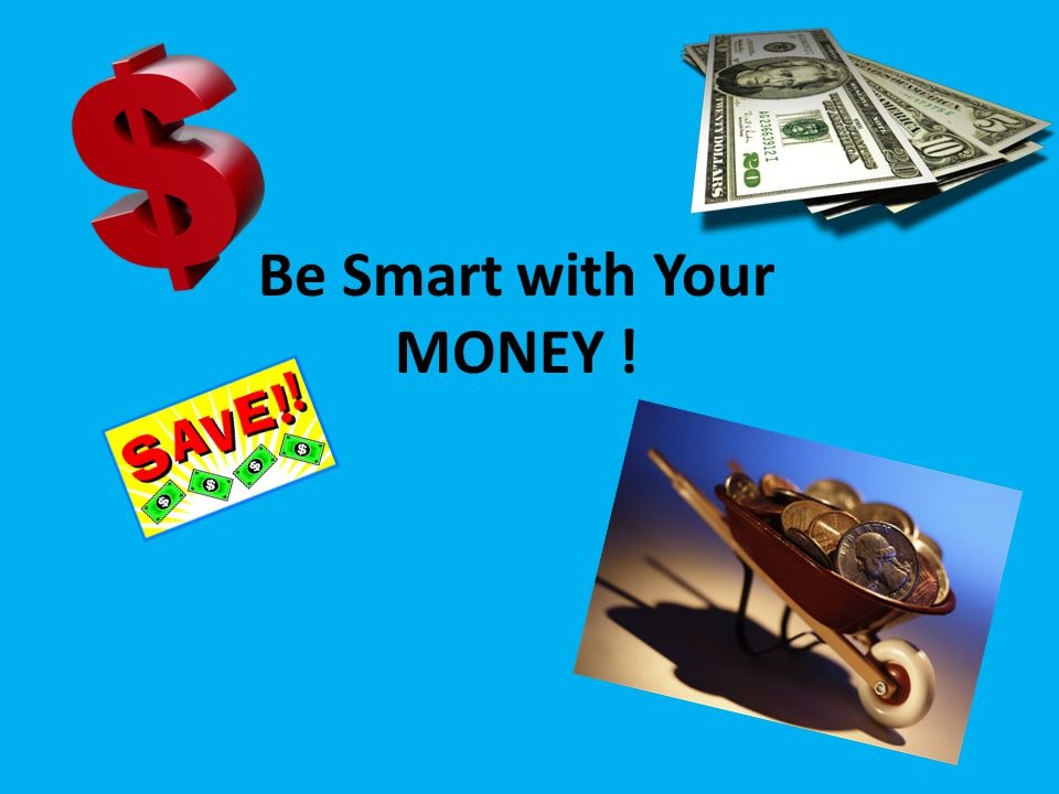 Be Smart with Your MONEY !