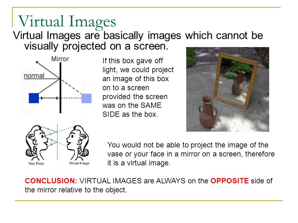 Virtual Images Virtual Images are basically images which cannot be visually projected on a screen.
