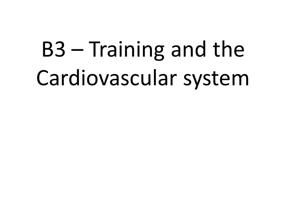B3 – Training and the Cardiovascular system