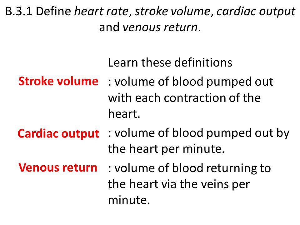 B.3.1 Define heart rate, stroke volume, cardiac output and venous return.