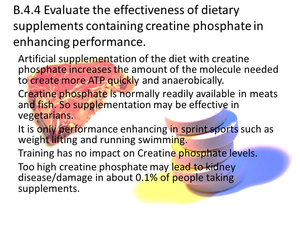 B.4.4 Evaluate the effectiveness of dietary supplements containing creatine phosphate in enhancing performance.