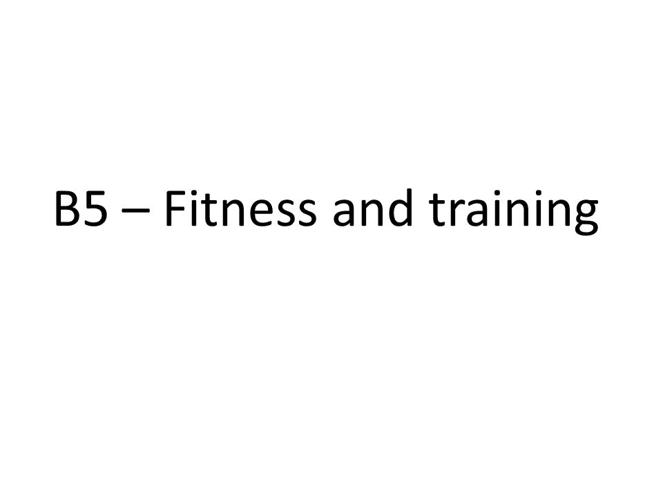 B5 – Fitness and training