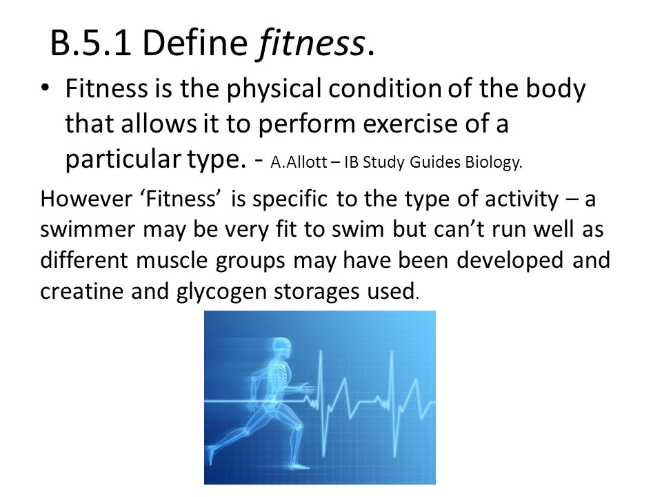 B.5.1 Define fitness.