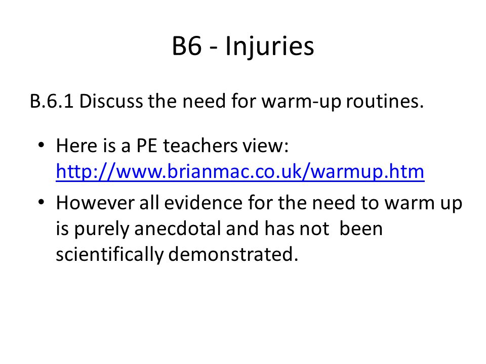 B6 - Injuries B.6.1 Discuss the need for warm-up routines.