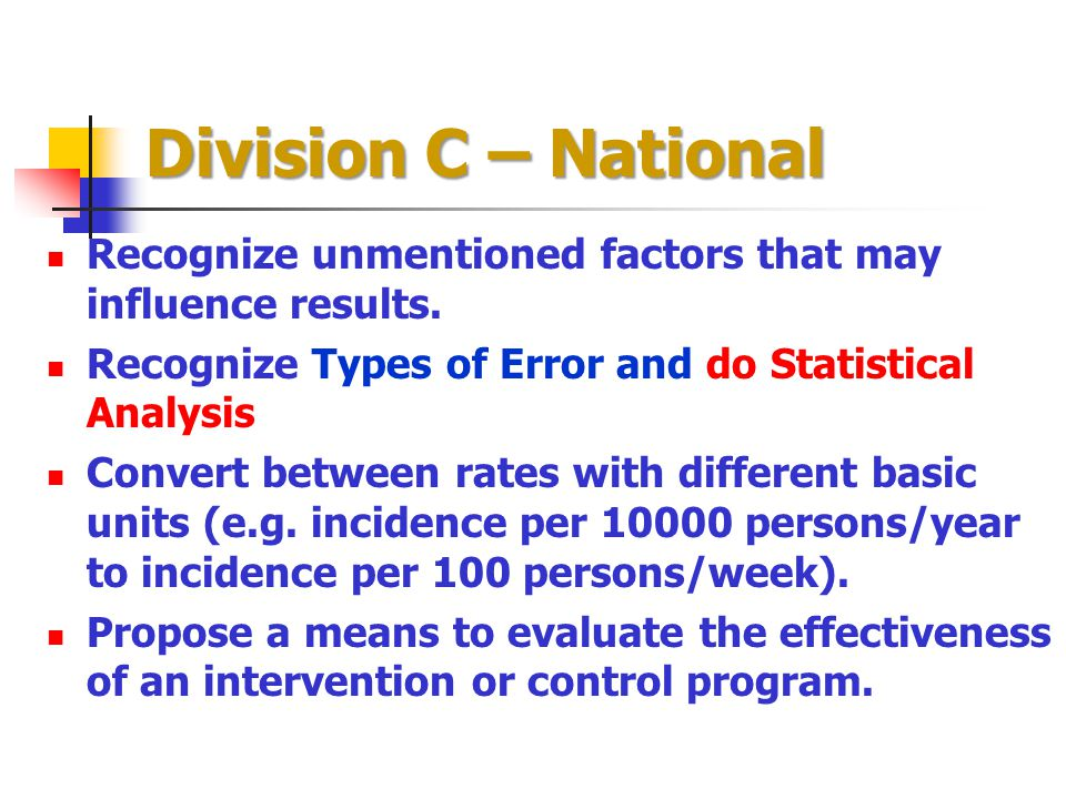 Division C – National Recognize unmentioned factors that may influence results. Recognize Types of Error and do Statistical Analysis.