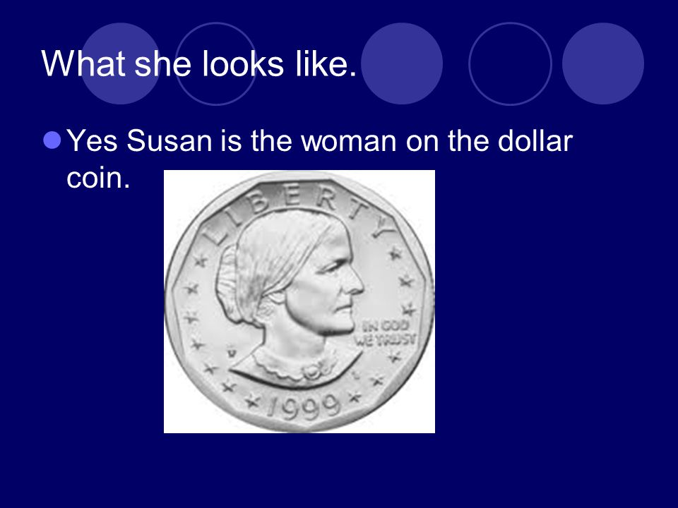 What she looks like. Yes Susan is the woman on the dollar coin.