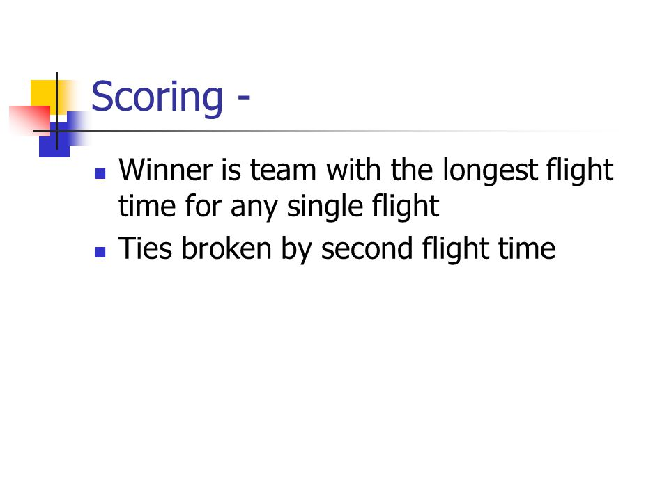 Scoring - Winner is team with the longest flight time for any single flight.