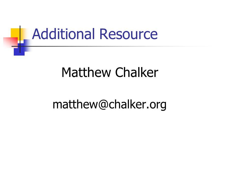 Additional Resource Matthew Chalker matthew@chalker.org
