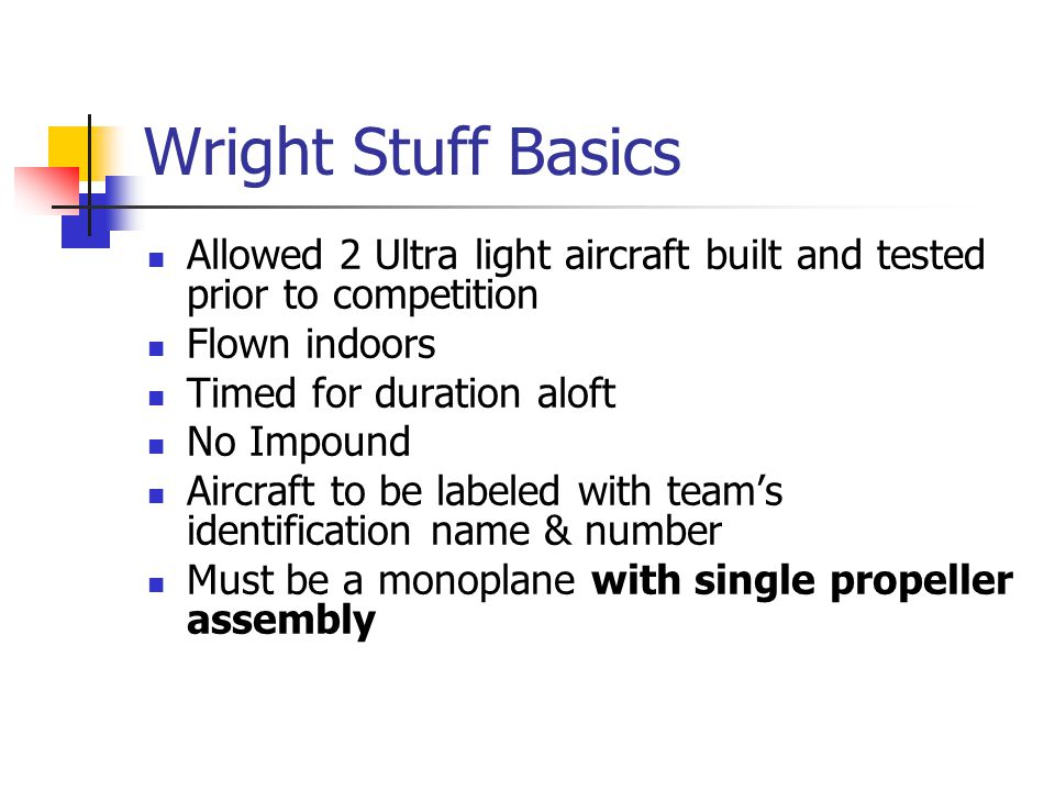 Wright Stuff Basics Allowed 2 Ultra light aircraft built and tested prior to competition. Flown indoors.