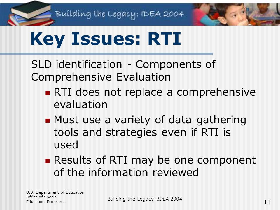 Key Issues: RTI SLD identification - Components of Comprehensive Evaluation. RTI does not replace a comprehensive evaluation.