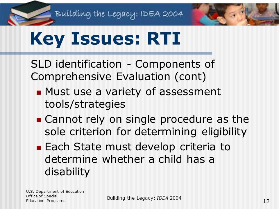 Key Issues: RTI SLD identification - Components of Comprehensive Evaluation (cont) Must use a variety of assessment tools/strategies.