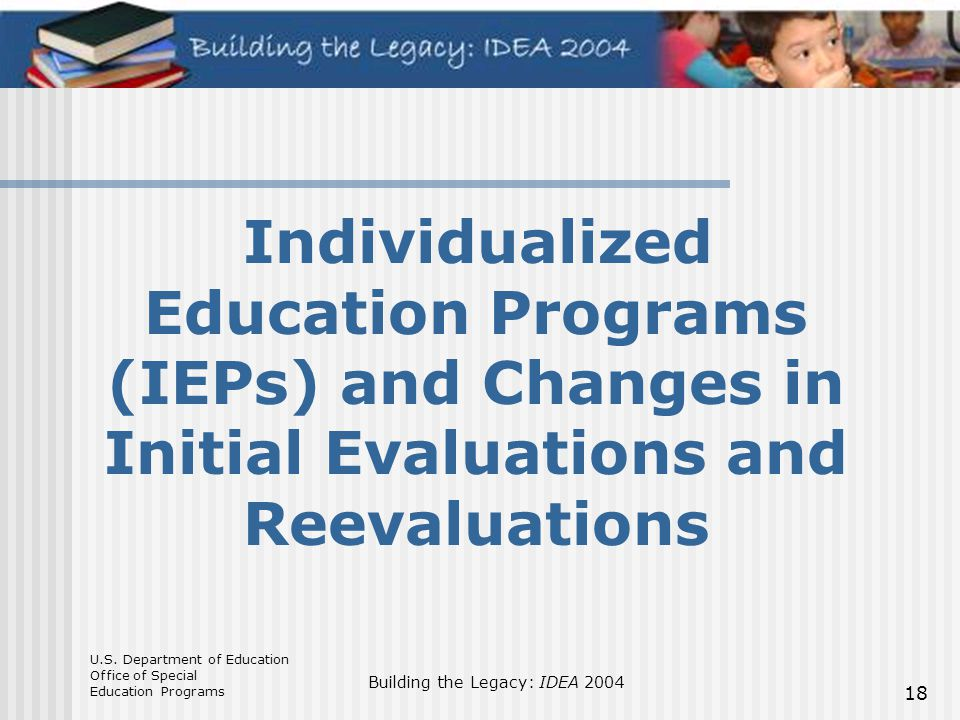 Individualized Education Programs (IEPs) and Changes in Initial Evaluations and Reevaluations