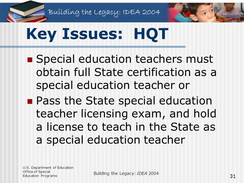 Key Issues: HQT Special education teachers must obtain full State certification as a special education teacher or.