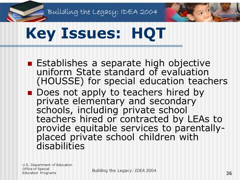 Key Issues: HQT Establishes a separate high objective uniform State standard of evaluation (HOUSSE) for special education teachers.
