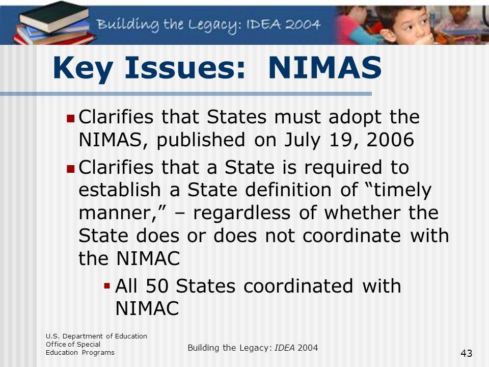 Key Issues: NIMAS Clarifies that States must adopt the NIMAS, published on July 19, 2006.