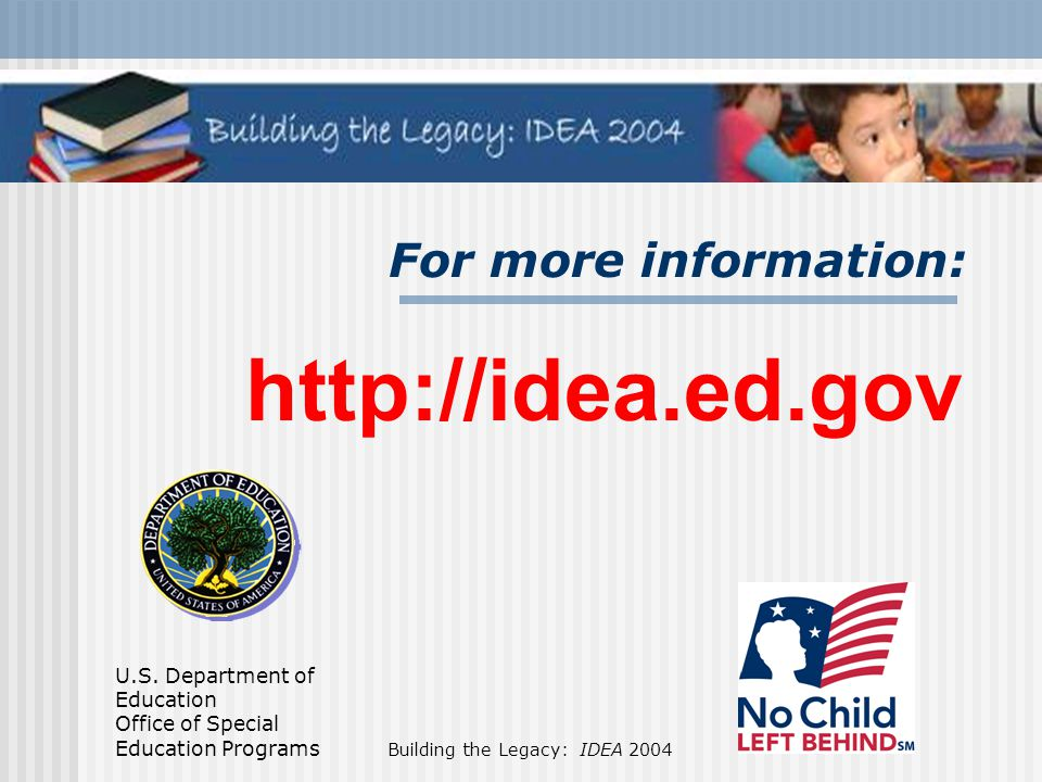 For more information: http://idea.ed.gov
