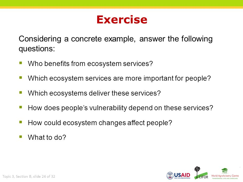 Exercise Considering a concrete example, answer the following questions: Who benefits from ecosystem services