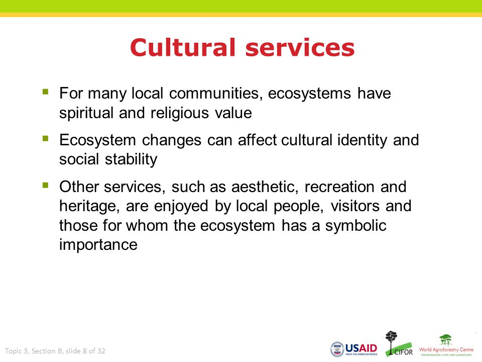 Cultural services For many local communities, ecosystems have spiritual and religious value.