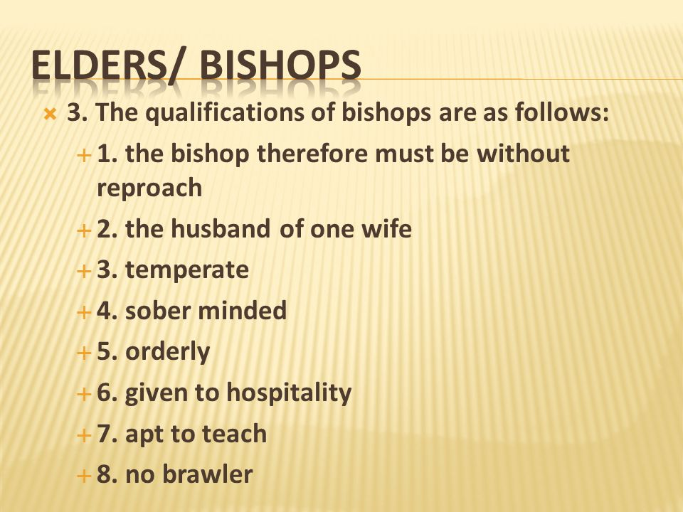 ELDERS/ Bishops 3. The qualifications of bishops are as follows: