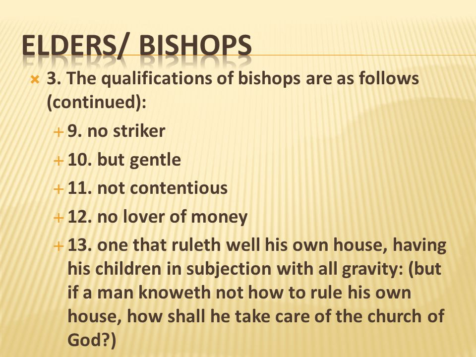 ELDERS/ Bishops3. The qualifications of bishops are as follows (continued): 9. no striker. 10. but gentle.