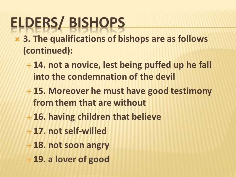 ELDERS/ Bishops3. The qualifications of bishops are as follows (continued):